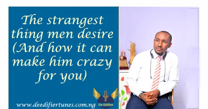 The strangest thing men desire (And how it can make him crazy for you)