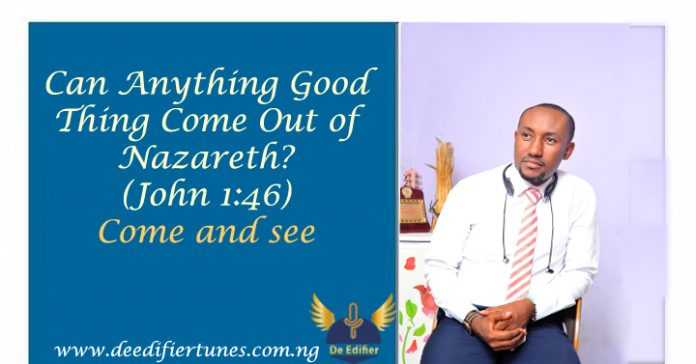 Can Anything Good Thing Come Out of Nazareth? (John 1:46)